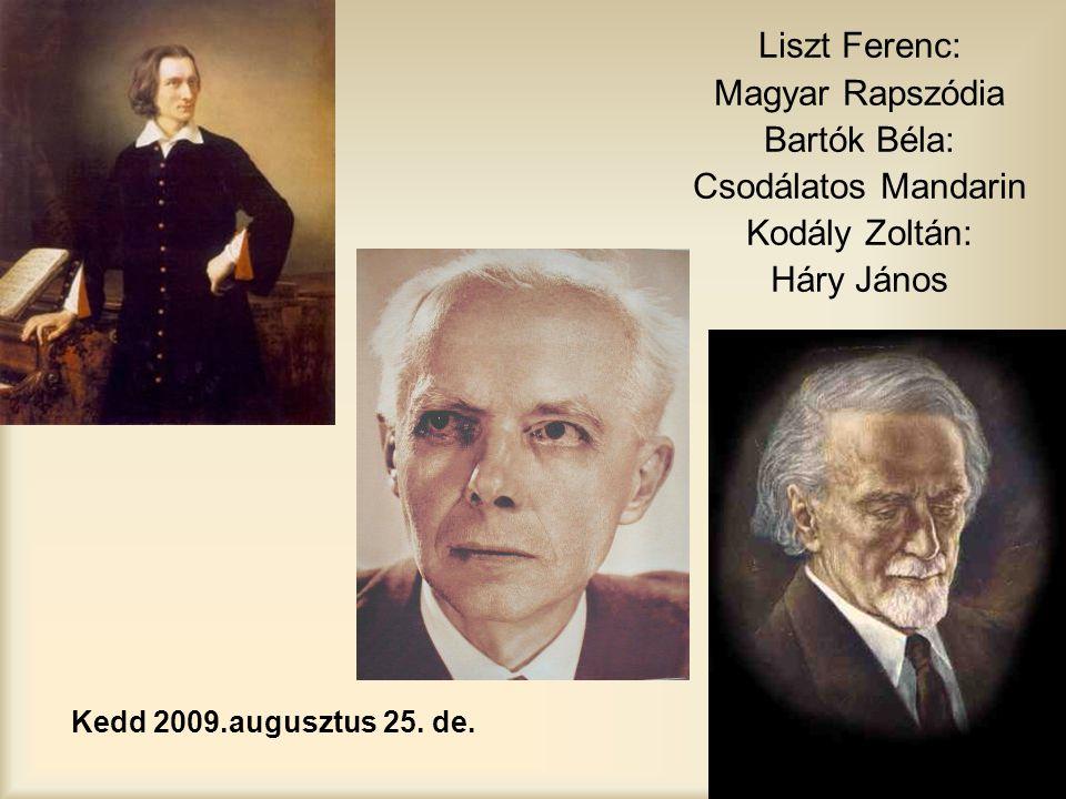 Kedd 2009.augusztus 25. de. Liszt Ferenc: Magyar Rapszódia Bartók Béla: Csodálatos Mandarin Kodály Zoltán: Háry János