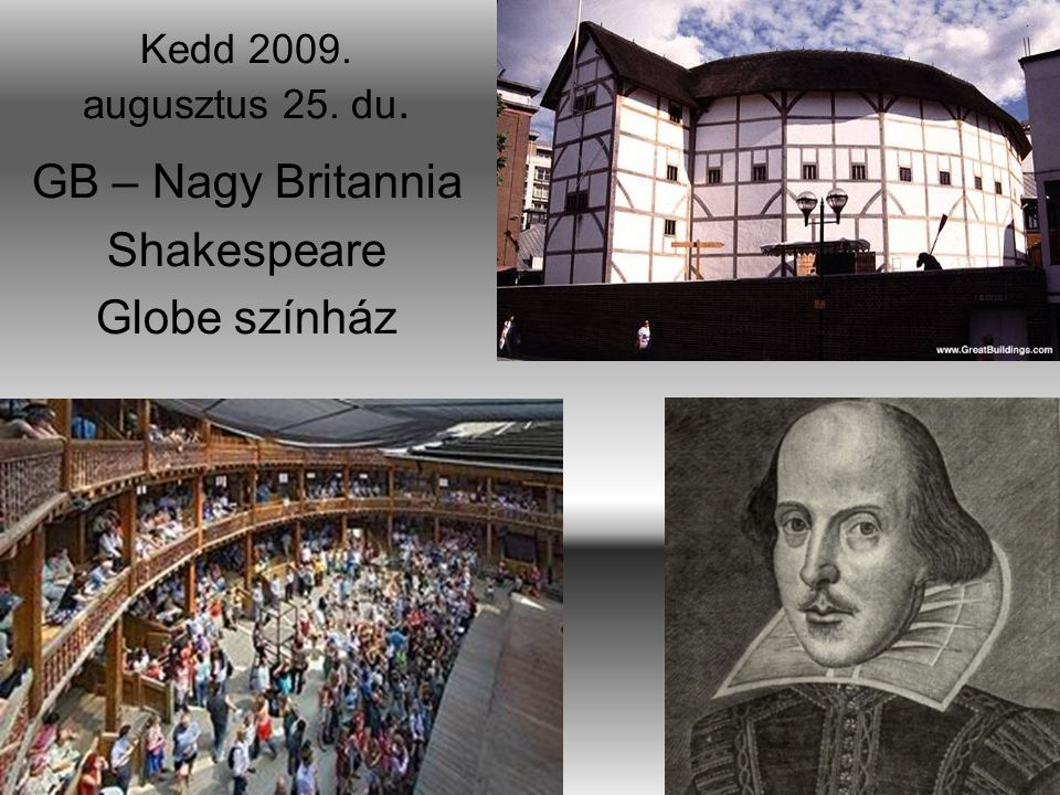 Kedd 2009. augusztus 25. du. GB – Nagy Britannia Shakespeare Globe színház