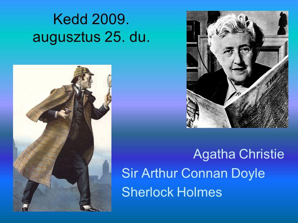 Kedd 2009. augusztus 25. du. Agatha Christie Sir Arthur Connan Doyle Sherlock Holmes