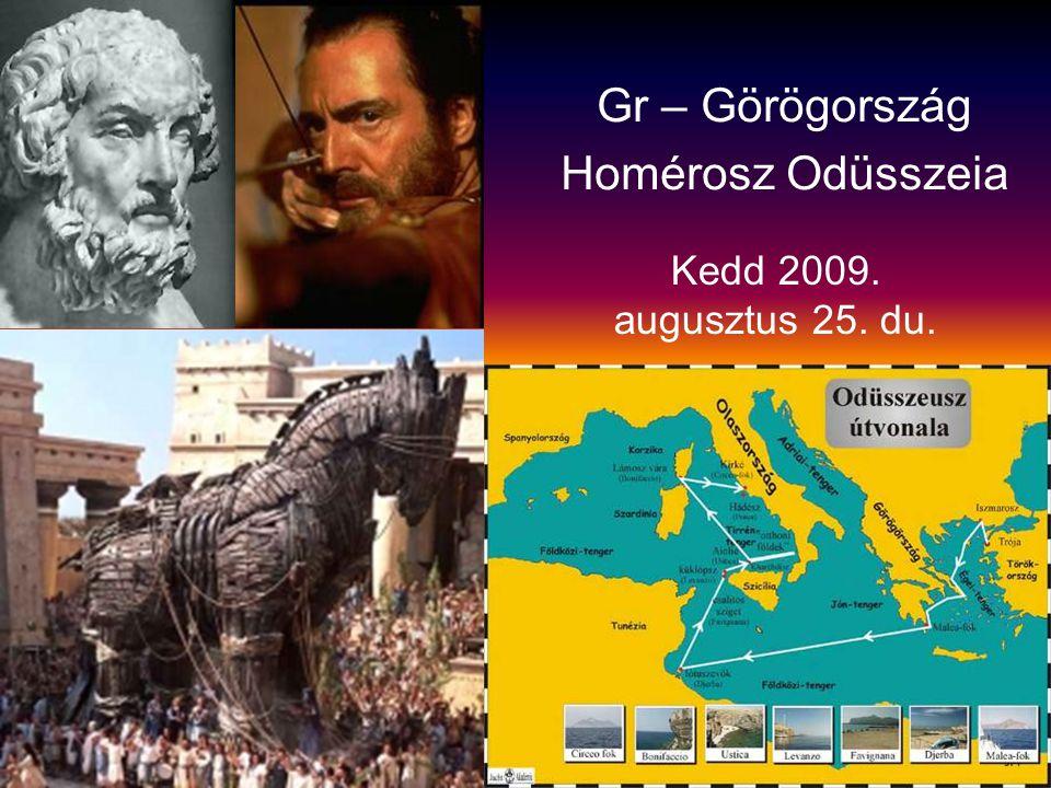 Kedd 2009. augusztus 25. du. Gr – Görögország Homérosz Odüsszeia