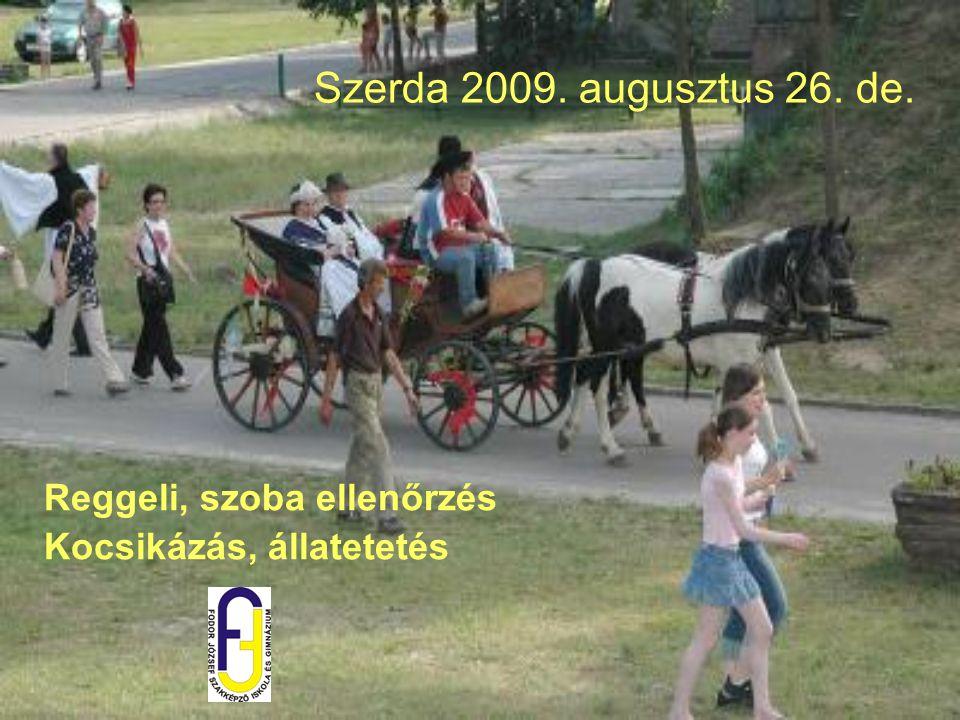 Szerda 2009. augusztus 26. de. Reggeli, szoba ellenőrzés Kocsikázás, állatetetés