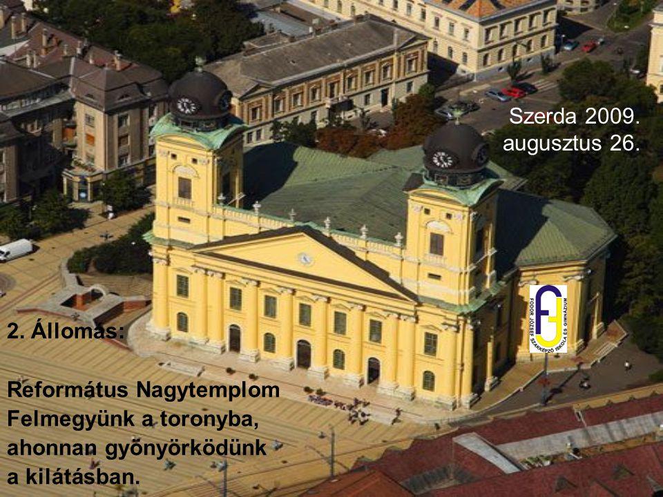Szerda 2009. augusztus 26. 2. Állomás: Református Nagytemplom Felmegyünk a toronyba, ahonnan gyönyörködünk a kilátásban.