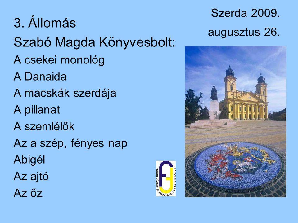 Szerda 2009. augusztus 26. 3. Állomás Szabó Magda Könyvesbolt: A csekei monológ A Danaida A macskák szerdája A pillanat A szemlélők Az a szép, fényes