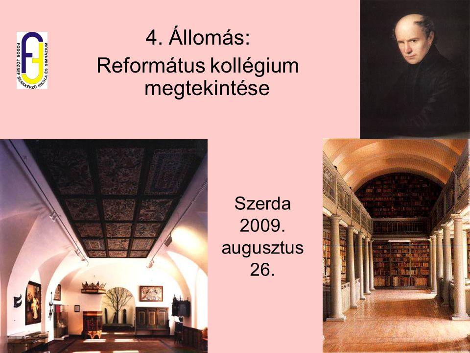 Szerda 2009. augusztus 26. 4. Állomás: Református kollégium megtekintése