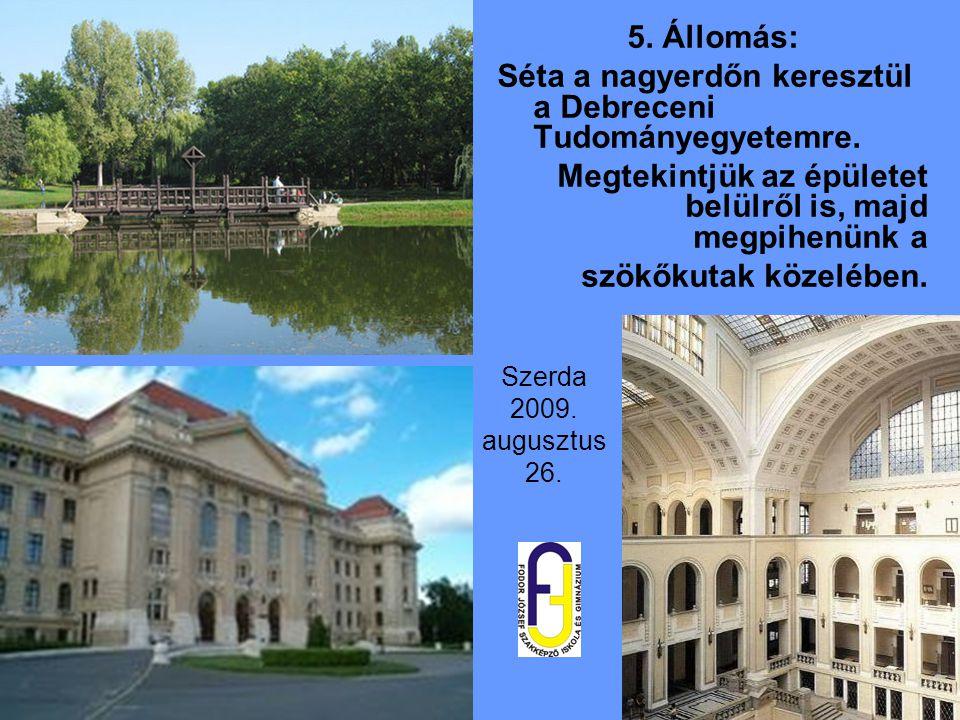 Szerda 2009. augusztus 26. 5. Állomás: Séta a nagyerdőn keresztül a Debreceni Tudományegyetemre. Megtekintjük az épületet belülről is, majd megpihenün