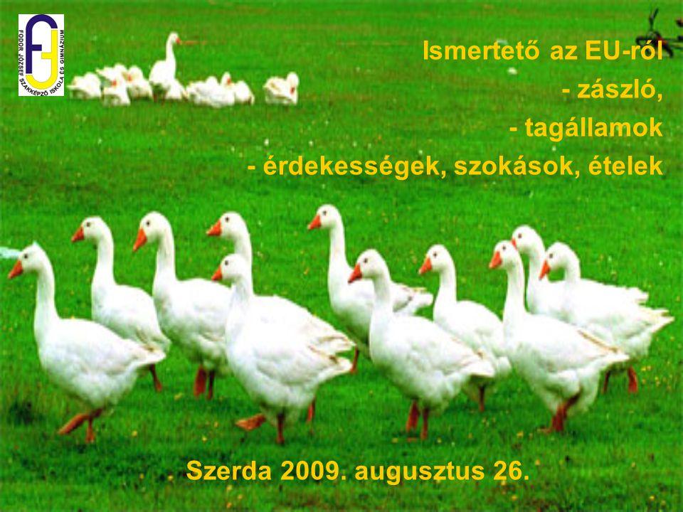 Szerda 2009. augusztus 26. Ismertető az EU-ról - zászló, - tagállamok - érdekességek, szokások, ételek