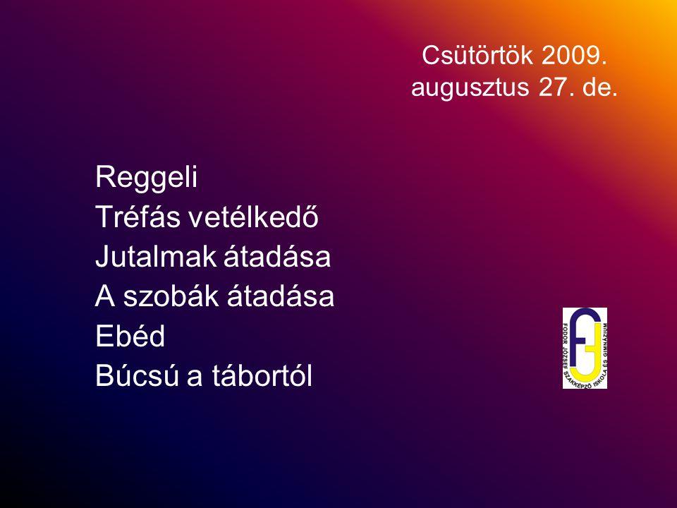 Csütörtök 2009. augusztus 27. de. Reggeli Tréfás vetélkedő Jutalmak átadása A szobák átadása Ebéd Búcsú a tábortól