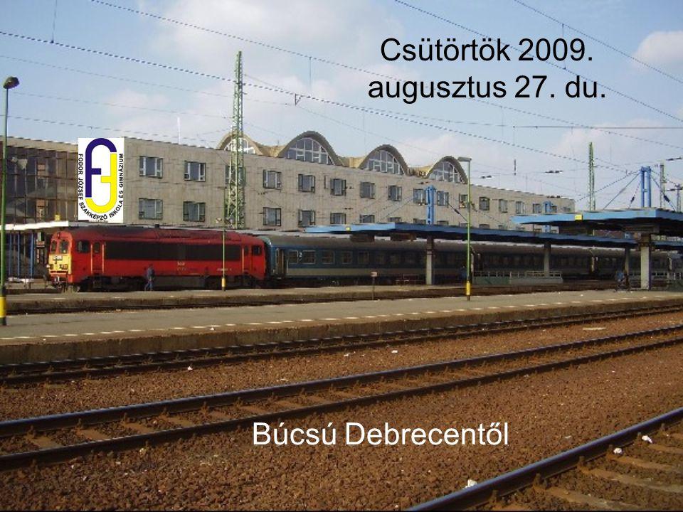 Csütörtök 2009. augusztus 27. du. Búcsú Debrecentől