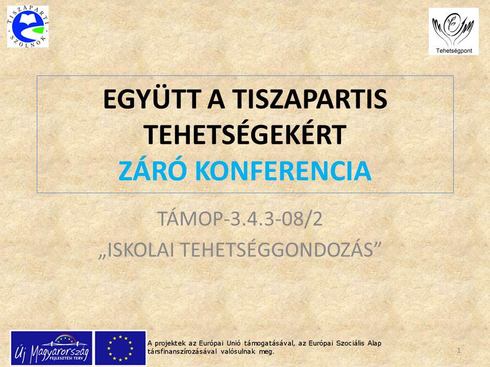 """EGYÜTT A TISZAPARTIS TEHETSÉGEKÉRT ZÁRÓ KONFERENCIA TÁMOP-3.4.3-08/2 """"ISKOLAI TEHETSÉGGONDOZÁS"""" 1"""