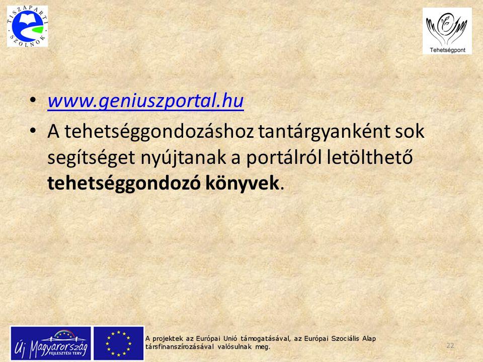 www.geniuszportal.hu A tehetséggondozáshoz tantárgyanként sok segítséget nyújtanak a portálról letölthető tehetséggondozó könyvek. 22