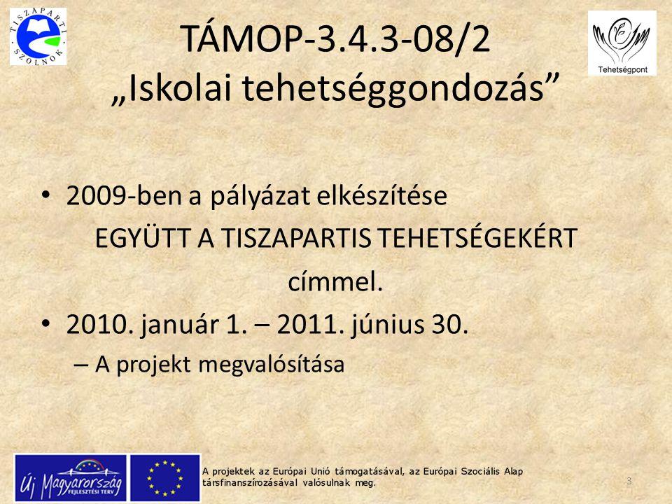 """TÁMOP-3.4.3-08/2 """"Iskolai tehetséggondozás"""" 2009-ben a pályázat elkészítése EGYÜTT A TISZAPARTIS TEHETSÉGEKÉRT címmel. 2010. január 1. – 2011. június"""