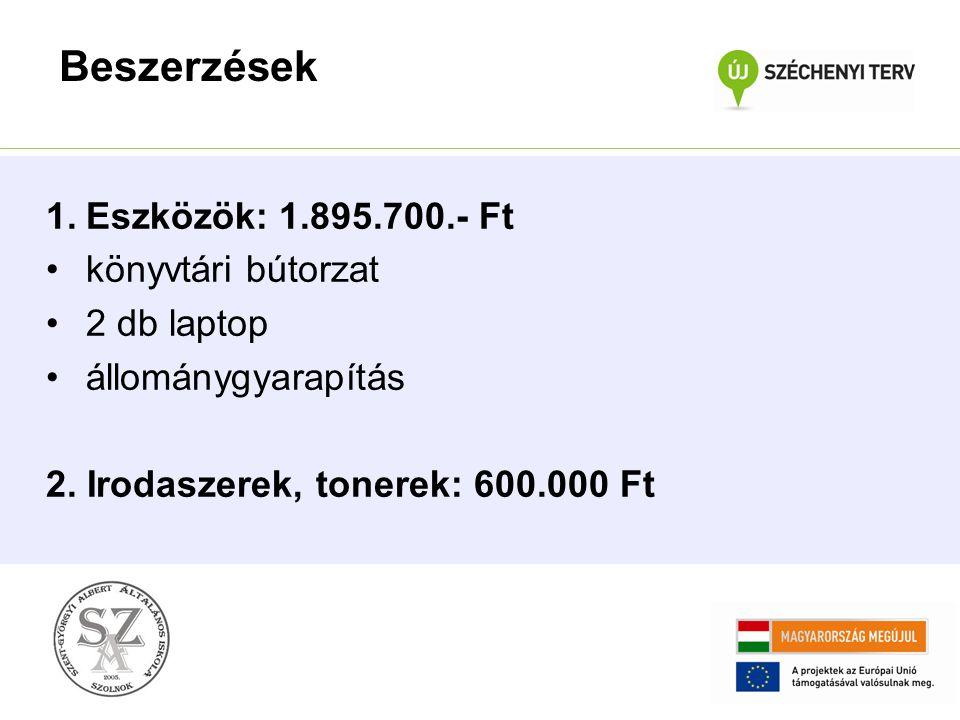 1.Eszközök: 1.895.700.- Ft könyvtári bútorzat 2 db laptop állománygyarapítás 2. Irodaszerek, tonerek: 600.000 Ft Beszerzések
