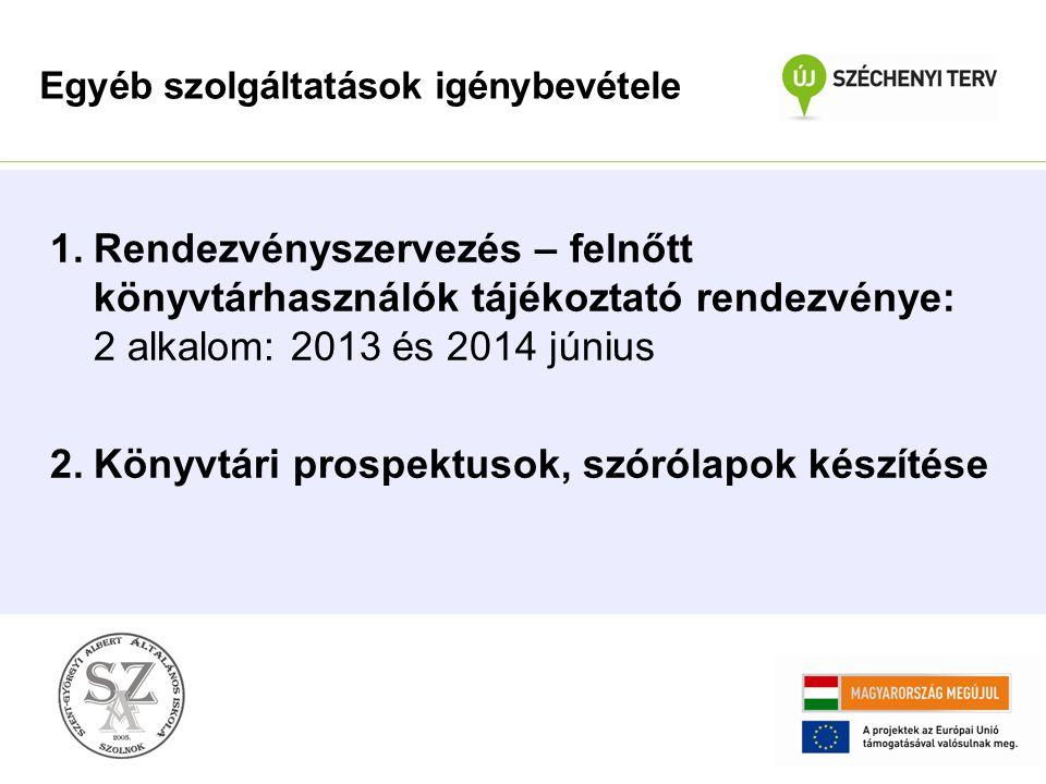 1.Rendezvényszervezés – felnőtt könyvtárhasználók tájékoztató rendezvénye: 2 alkalom: 2013 és 2014 június 2.Könyvtári prospektusok, szórólapok készíté