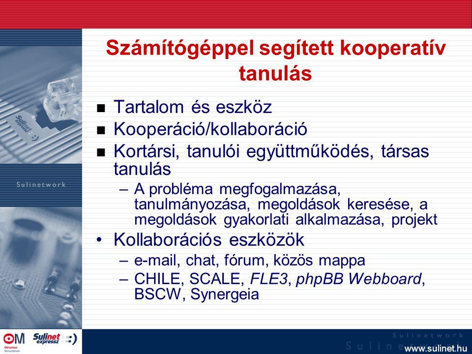 www.sulinet.hu Számítógéppel segített kooperatív tanulás n Tartalom és eszköz n Kooperáció/kollaboráció n Kortársi, tanulói együttműködés, társas tanu