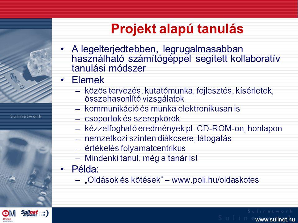 www.sulinet.hu Projekt alapú tanulás A legelterjedtebben, legrugalmasabban használható számítógéppel segített kollaboratív tanulási módszer Elemek –kö