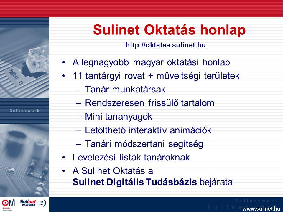 www.sulinet.hu Sulinet Oktatás honlap A legnagyobb magyar oktatási honlap 11 tantárgyi rovat + műveltségi területek –Tanár munkatársak –Rendszeresen f
