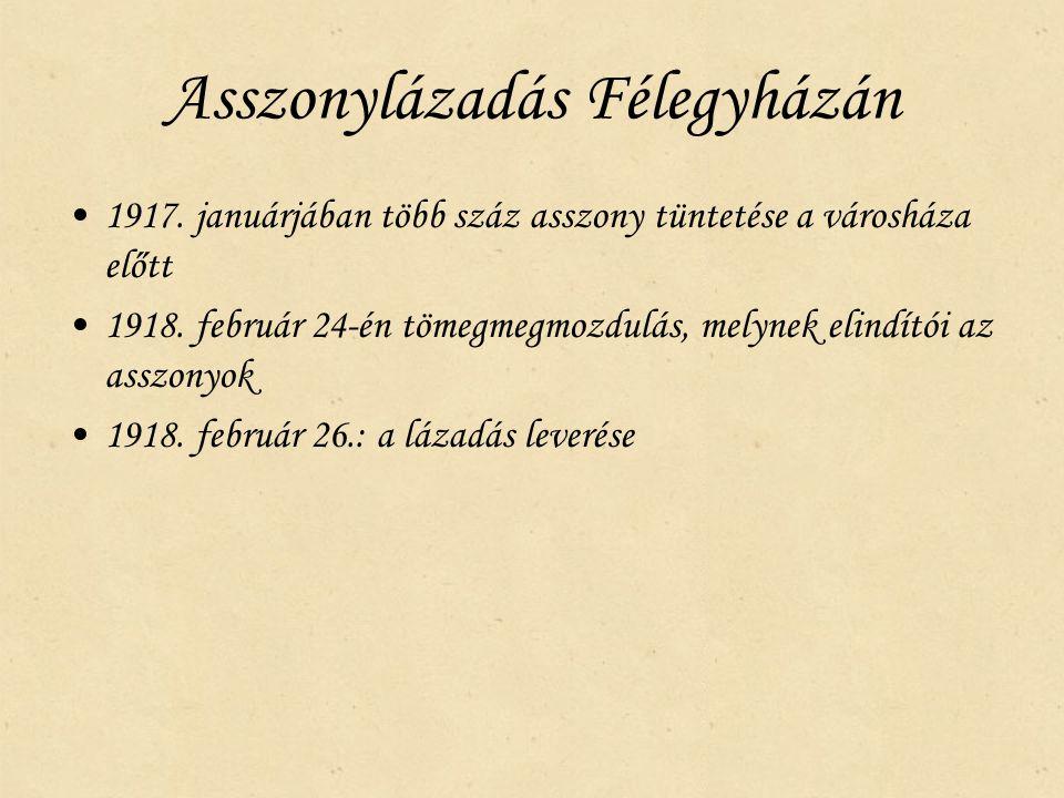 Asszonylázadás Félegyházán 1917.januárjában több száz asszony tüntetése a városháza előtt 1918.
