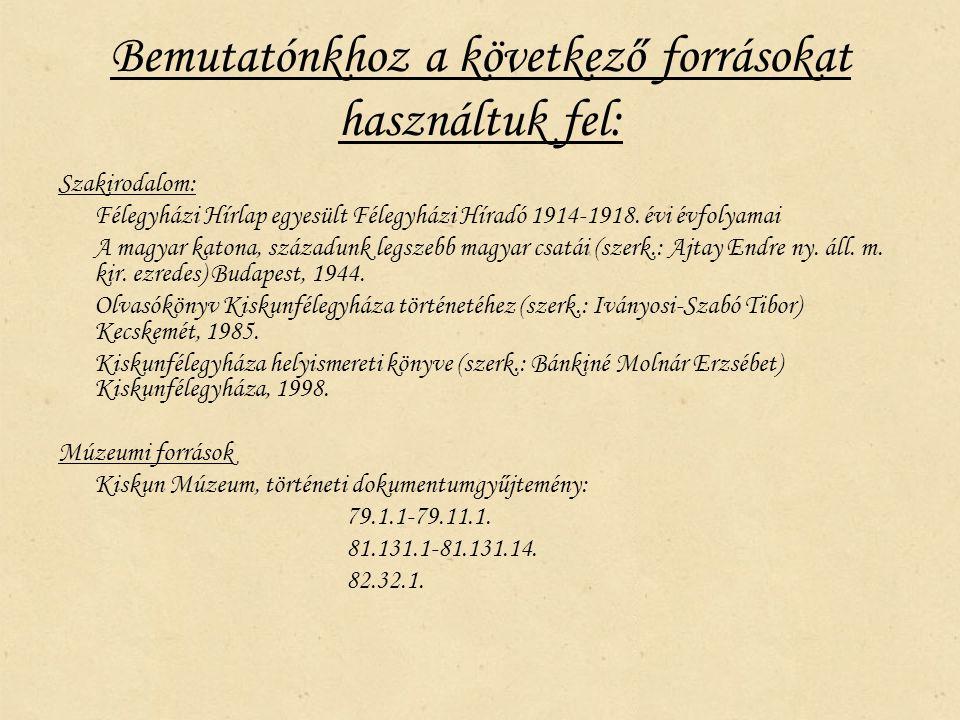 Bemutatónkhoz a következő forrásokat használtuk fel: Szakirodalom: Félegyházi Hírlap egyesült Félegyházi Híradó 1914-1918.