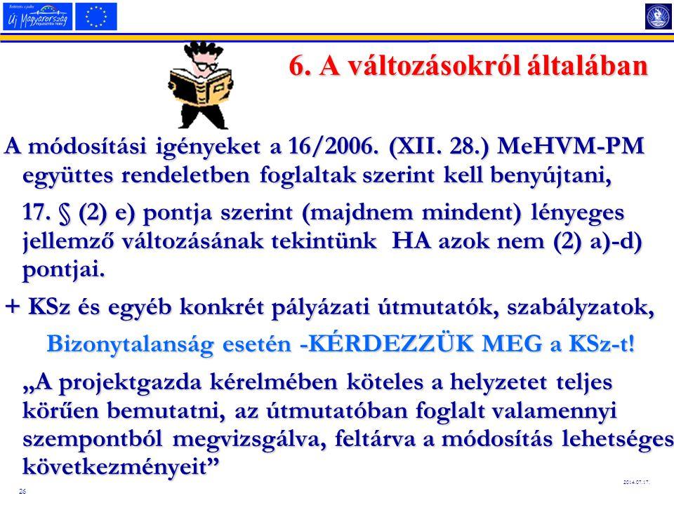 26 2014.07.17. 6. A változásokról általában A módosítási igényeket a 16/2006.