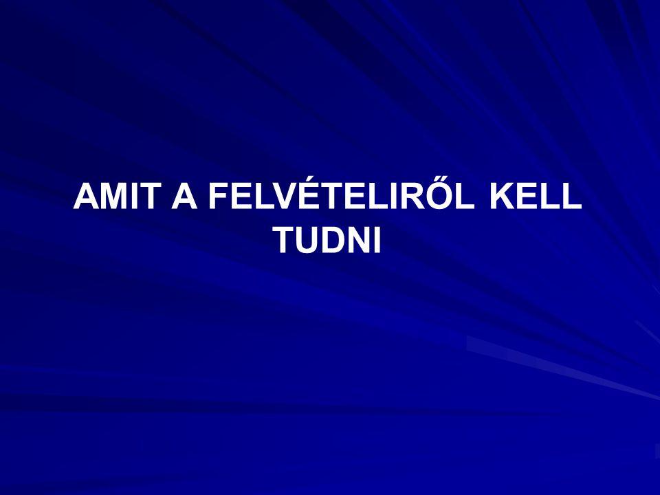 AMIT A FELVÉTELIRŐL KELL TUDNI