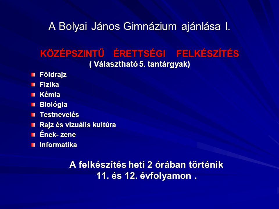 A Bolyai János Gimnázium ajánlása I. KÖZÉPSZINTŰ ÉRETTSÉGI FELKÉSZÍTÉS ( Választható 5.