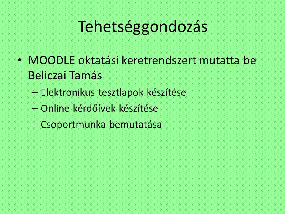 Tehetséggondozás MOODLE oktatási keretrendszert mutatta be Beliczai Tamás – Elektronikus tesztlapok készítése – Online kérdőívek készítése – Csoportmunka bemutatása