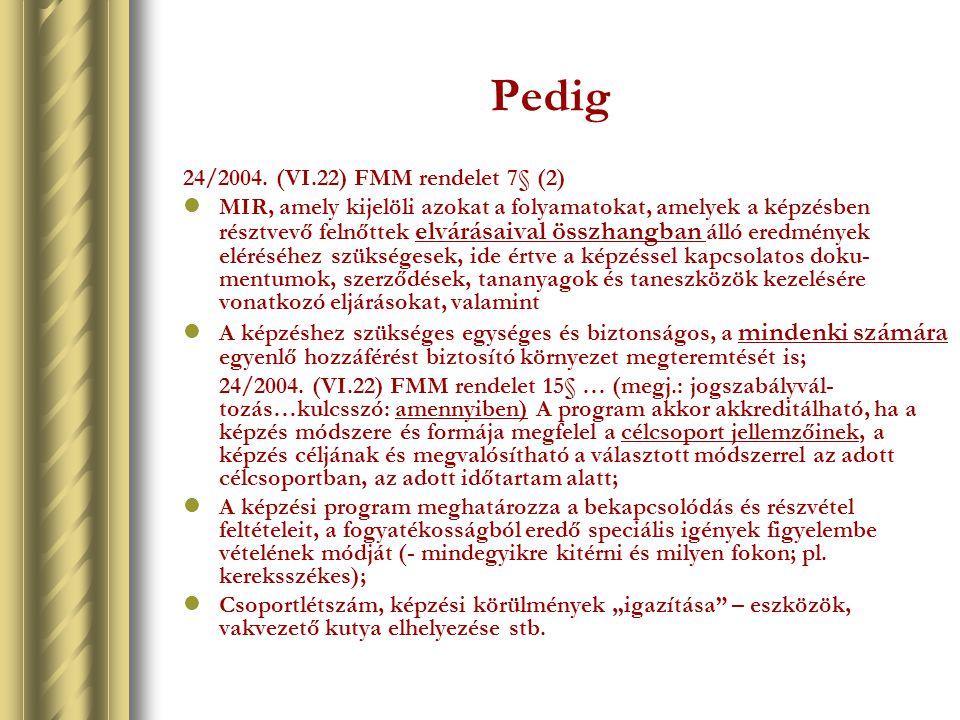 Pedig 24/2004. (VI.22) FMM rendelet 7§ (2) MIR, amely kijelöli azokat a folyamatokat, amelyek a képzésben résztvevő felnőttek elvárásaival összhangban
