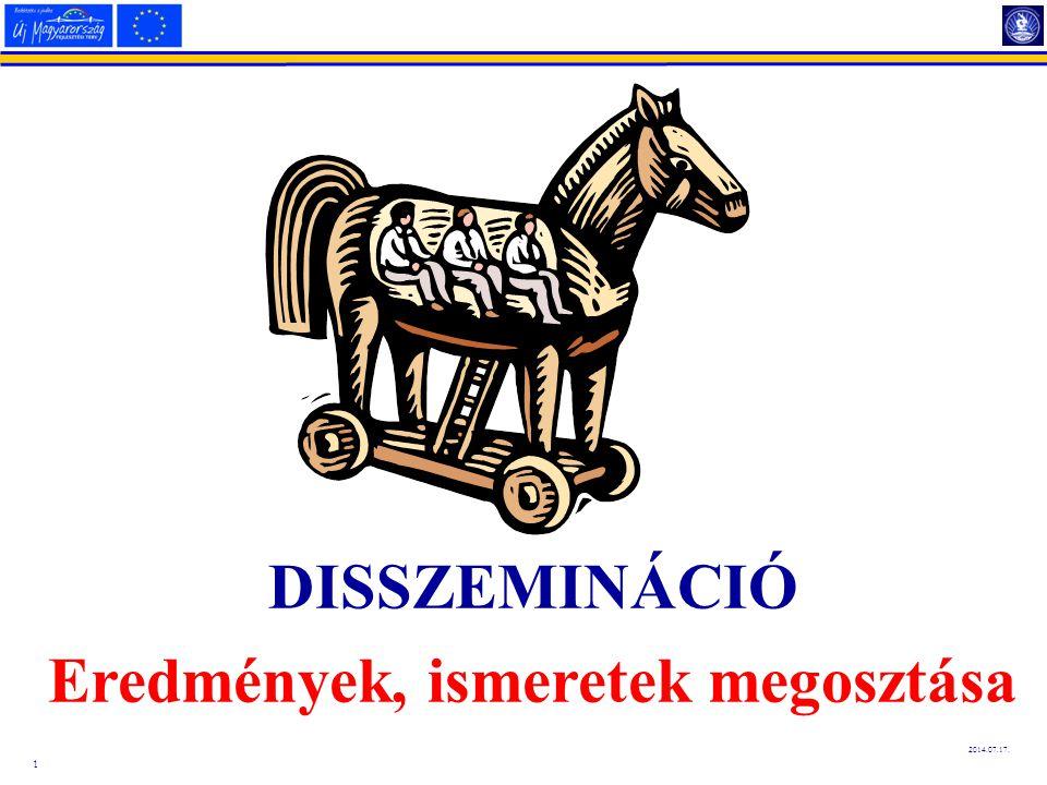 1 2014.07.17. DISSZEMINÁCIÓ Eredmények, ismeretek megosztása