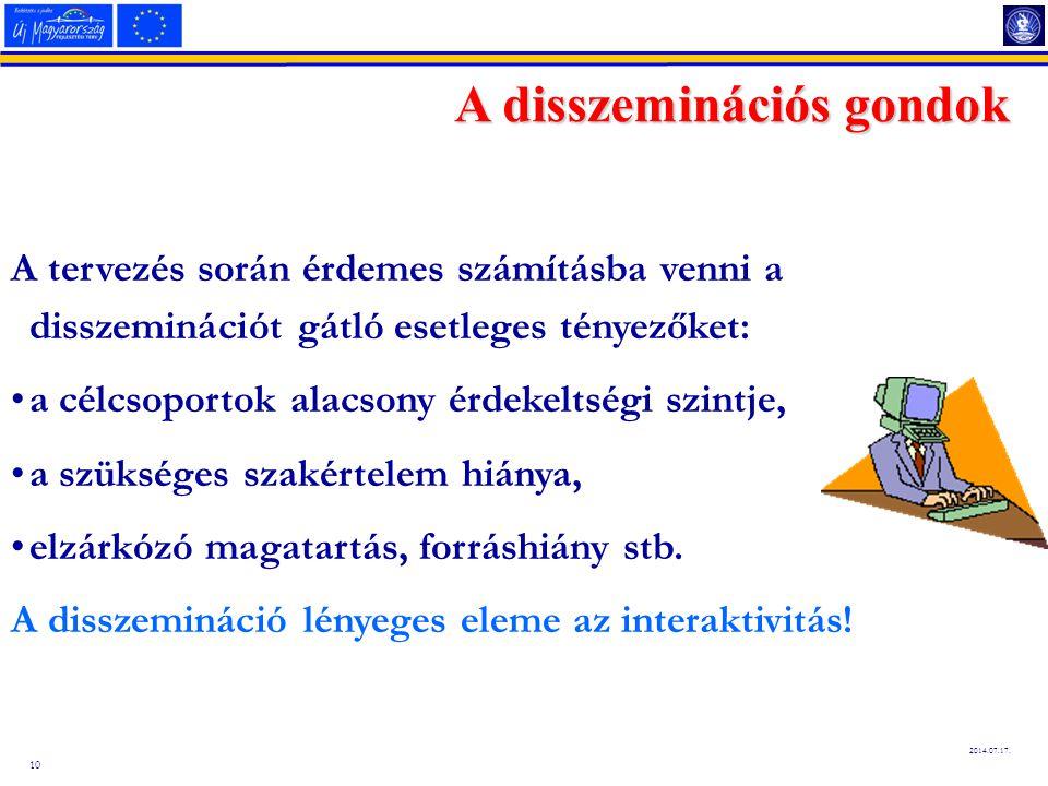 10 2014.07.17. A tervezés során érdemes számításba venni a disszeminációt gátló esetleges tényezőket: a célcsoportok alacsony érdekeltségi szintje, a