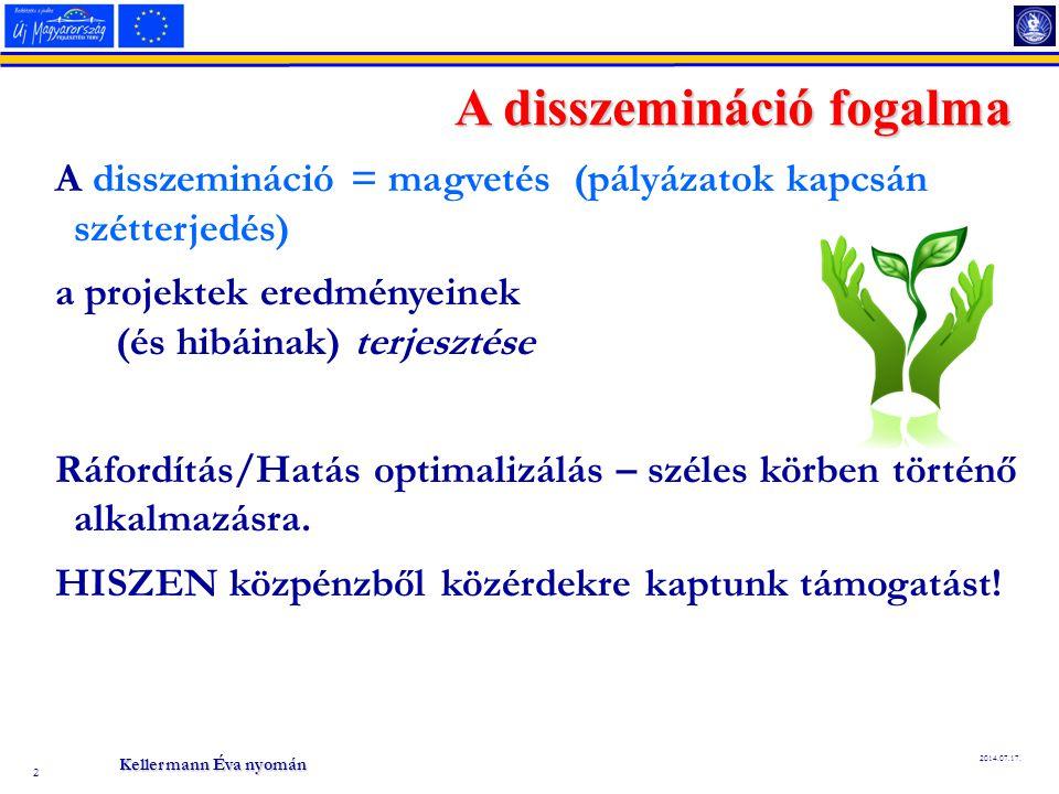 2 2014.07.17. A disszemináció fogalma A disszemináció = magvetés (pályázatok kapcsán szétterjedés) a projektek eredményeinek (és hibáinak) terjesztése