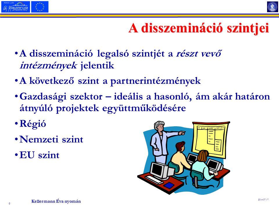 6 2014.07.17. A disszemináció legalsó szintjét a részt vevő intézmények jelentik A következő szint a partnerintézmények Gazdasági szektor – ideális a