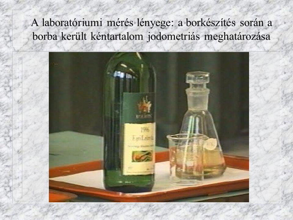 A laboratóriumi mérés lényege: a borkészítés során a borba került kéntartalom jodometriás meghatározása