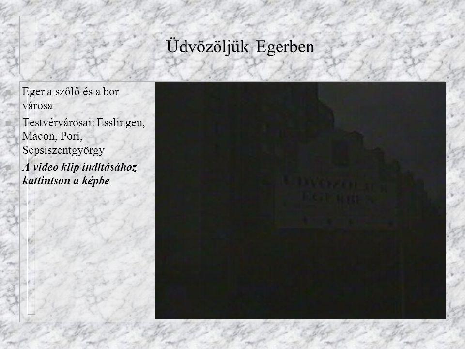 Üdvözöljük Egerben n Eger a szőlő és a bor városa n Testvérvárosai: Esslingen, Macon, Pori, Sepsiszentgyörgy n A video klip indításához kattintson a k