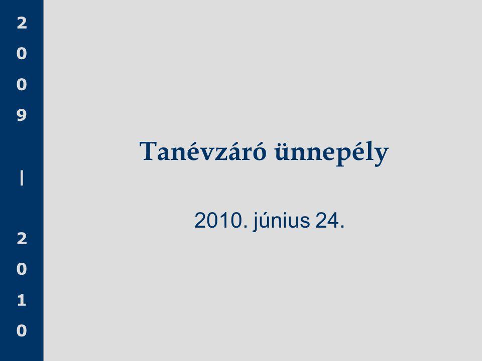 2009|20102009|2010 Tanévzáró ünnepély 2010. június 24.