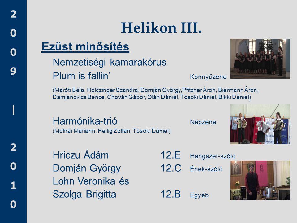 2009|20102009|2010 Ezüst minősítés Nemzetiségi kamarakórus Plum is fallin' Könnyűzene (Maróti Béla, Holczinger Szandra, Domján György,Pfitzner Áron, B