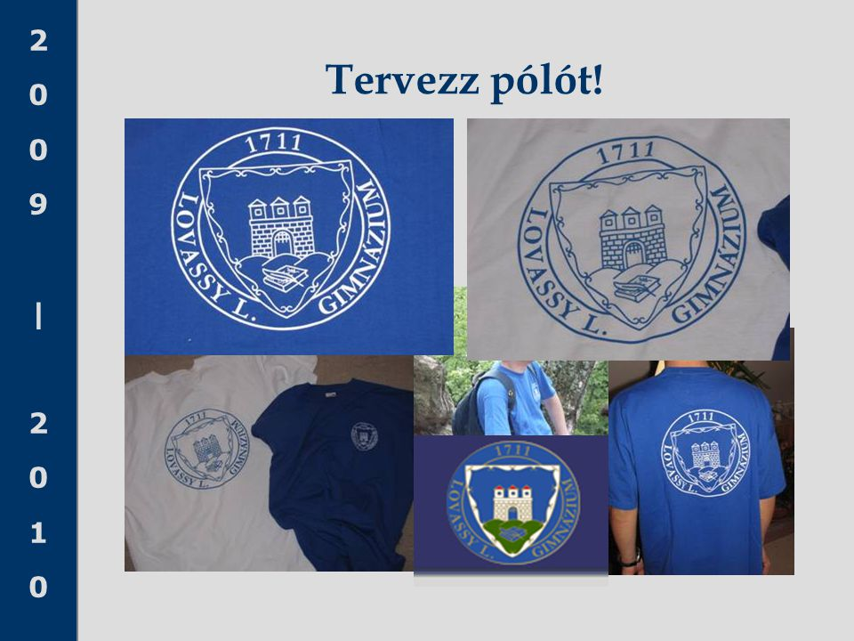 2009|20102009|2010 Tervezz pólót!