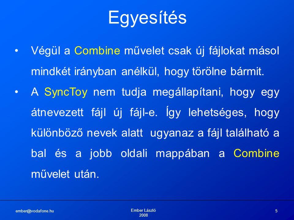 ember@vodafone.hu Ember László 2008 5 Egyesítés Végül a Combine művelet csak új fájlokat másol mindkét irányban anélkül, hogy törölne bármit. A SyncTo