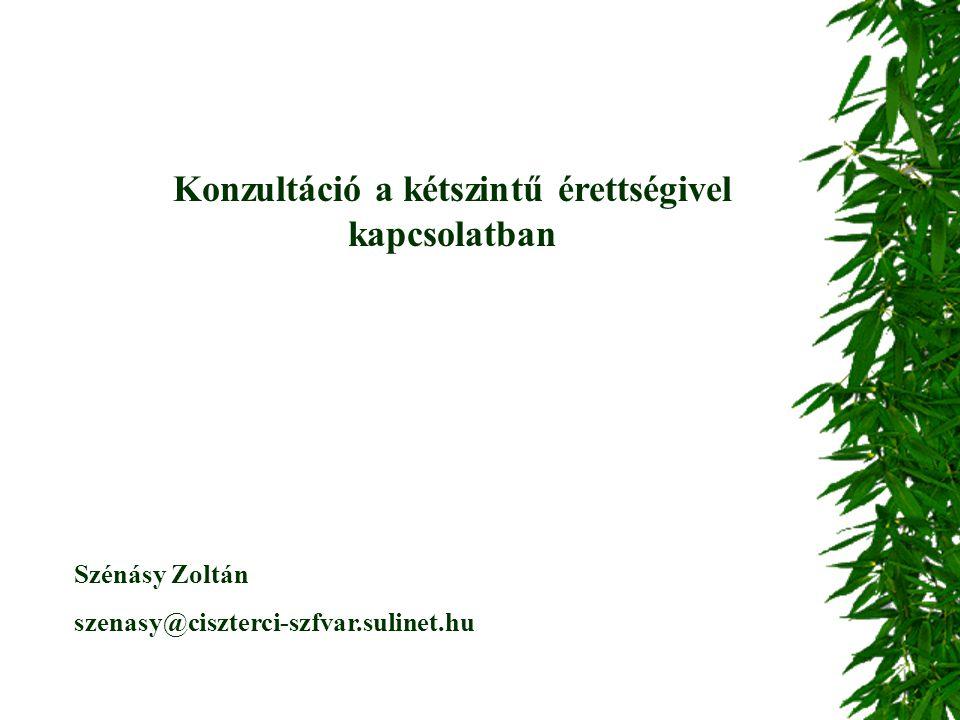 Konzultáció a kétszintű érettségivel kapcsolatban Szénásy Zoltán szenasy@ciszterci-szfvar.sulinet.hu