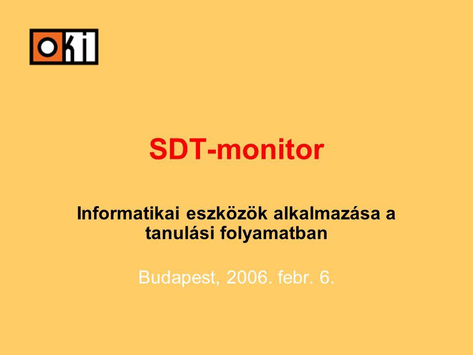 SDT-monitor Informatikai eszközök alkalmazása a tanulási folyamatban Budapest, 2006. febr. 6.