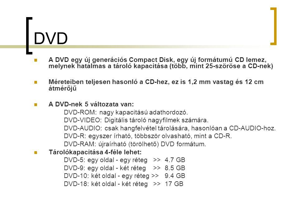 DVD A DVD egy új generációs Compact Disk, egy új formátumú CD lemez, melynek hatalmas a tároló kapacitása (több, mint 25-szöröse a CD-nek) Méreteiben