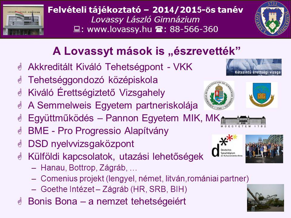 """Felvételi tájékoztató – 201 4 /201 5 - ö s tanév Lovassy László Gimnázium  : www.lovassy.hu  : 88-566-360 A Lovassyt mások is """"észrevették""""  Akkred"""
