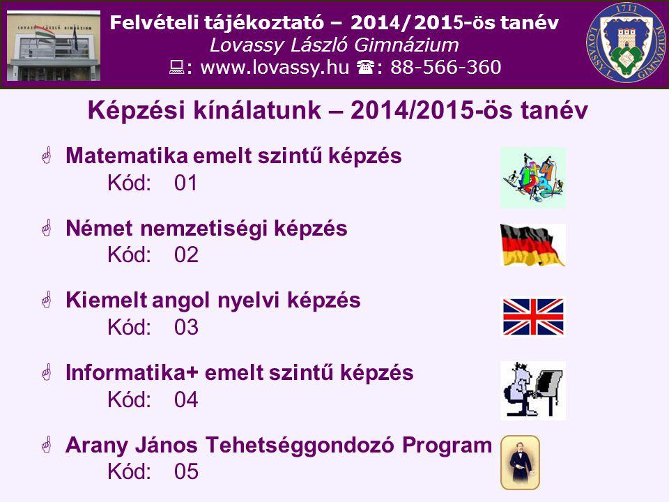 Felvételi tájékoztató – 201 4 /201 5 - ö s tanév Lovassy László Gimnázium  : www.lovassy.hu  : 88-566-360 Képzési kínálatunk – 2014/2015-ös tanév 