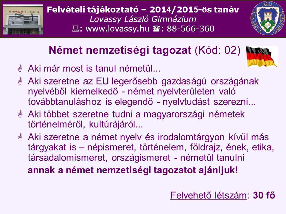 Felvételi tájékoztató – 201 4 /201 5 - ö s tanév Lovassy László Gimnázium  : www.lovassy.hu  : 88-566-360 Német nemzetiségi tagozat (Kód: 02)  Aki
