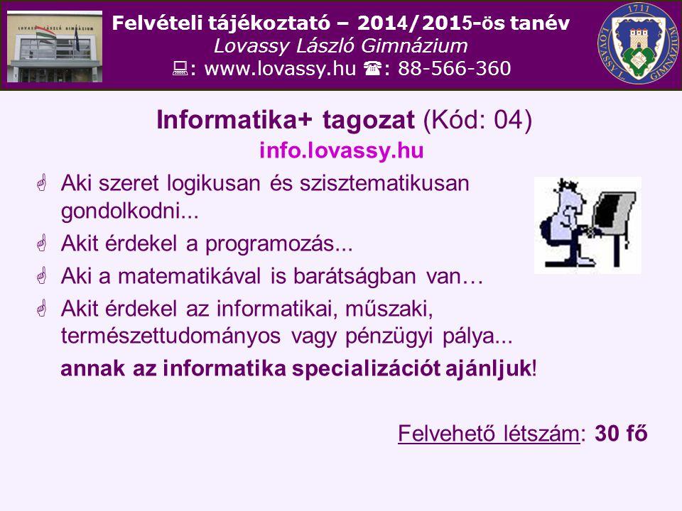 Felvételi tájékoztató – 201 4 /201 5 - ö s tanév Lovassy László Gimnázium  : www.lovassy.hu  : 88-566-360 Informatika+ tagozat (Kód: 04) info.lovass