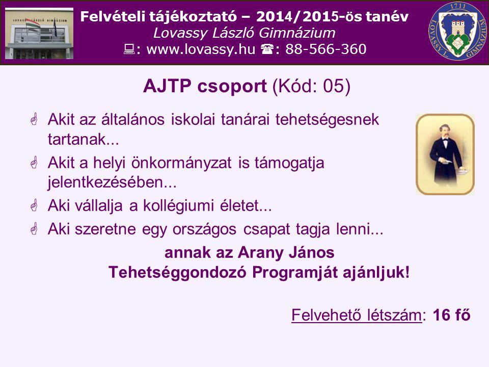 Felvételi tájékoztató – 201 4 /201 5 - ö s tanév Lovassy László Gimnázium  : www.lovassy.hu  : 88-566-360 AJTP csoport (Kód: 05)  Akit az általános