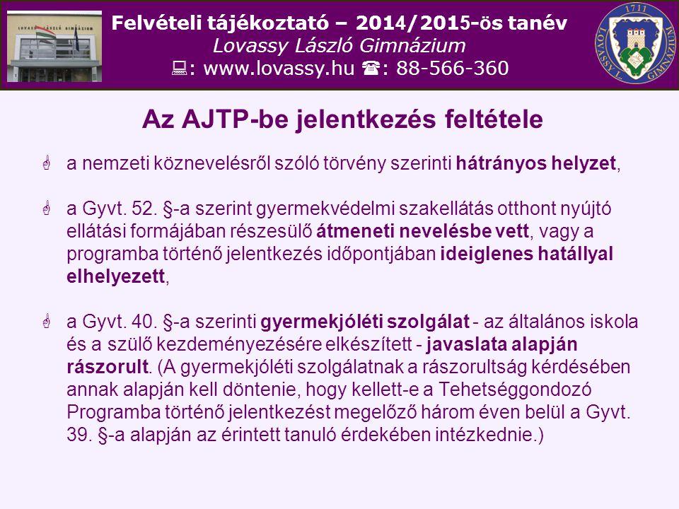 Felvételi tájékoztató – 201 4 /201 5 - ö s tanév Lovassy László Gimnázium  : www.lovassy.hu  : 88-566-360 Az AJTP-be jelentkezés feltétele  a nemze