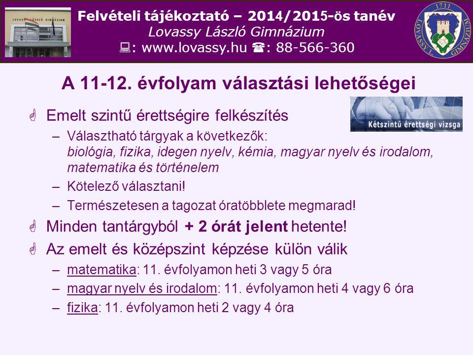 Felvételi tájékoztató – 201 4 /201 5 - ö s tanév Lovassy László Gimnázium  : www.lovassy.hu  : 88-566-360 A 11-12. évfolyam választási lehetőségei 