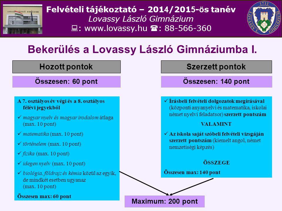 Felvételi tájékoztató – 201 4 /201 5 - ö s tanév Lovassy László Gimnázium  : www.lovassy.hu  : 88-566-360 Bekerülés a Lovassy László Gimnáziumba I.