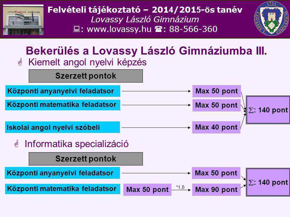 Felvételi tájékoztató – 201 4 /201 5 - ö s tanév Lovassy László Gimnázium  : www.lovassy.hu  : 88-566-360 Bekerülés a Lovassy László Gimnáziumba III