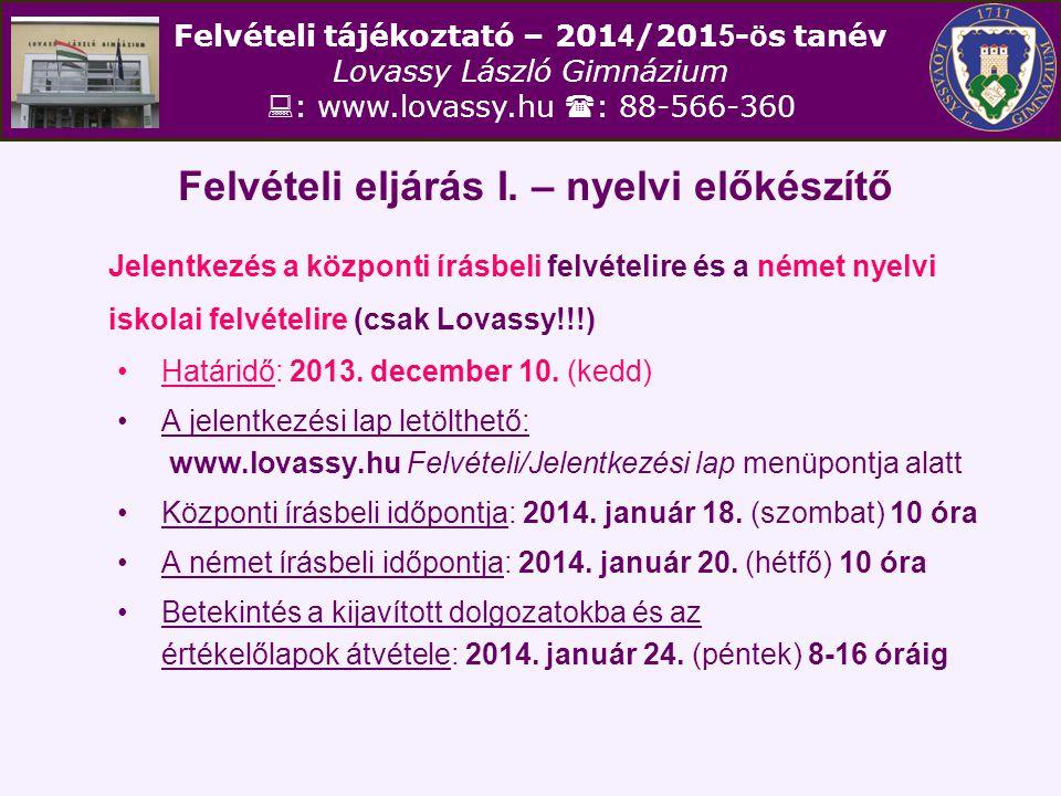 Felvételi tájékoztató – 201 4 /201 5 - ö s tanév Lovassy László Gimnázium  : www.lovassy.hu  : 88-566-360 Felvételi eljárás I. – nyelvi előkészítő J